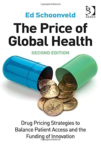 The Price of Global Health: Drug Pricing Strategies to Balance Patient Access and the Funding of Innovation, 2 edition