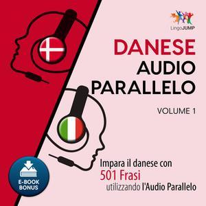 «Audio Parallelo Danese - Impara il danese con 501 Frasi utilizzando l'Audio Parallelo - Volume 1» by Lingo Jump