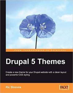 Drupal 5 Themes: Create a new theme for your Drupal website with a clean layout and powerful CSS styling