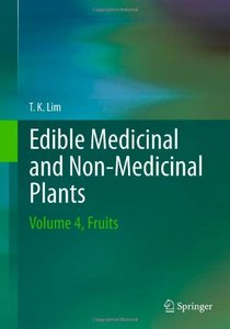 Edible Medicinal And Non-Medicinal Plants: Volume 4, Fruits (repost)