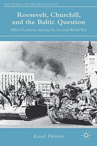 Roosevelt, Churchill, and the Baltic Question: Allied Relations during the Second World War (The World of the Roosevelts) (Repo