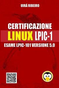 Certificazione Linux Lpic 101: Guida all'esame LPIC-101 — Versione riveduta e aggiornata