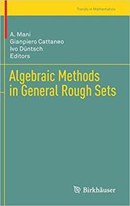 Algebraic Methods in General Rough Sets (Trends in Mathematics)