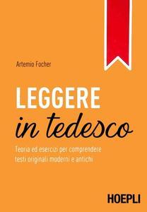 Artemio Focher - Leggere in tedesco. Teoria ed esercizi per comprendere testi originali moderni e antichi (2017)