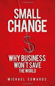 """""""Small Change: Why Business Won't Save the World"""" (Repost)"""