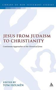 Jesus from Judaism to Christianity: Continuum Approaches to the Historical Jesus (Repost)