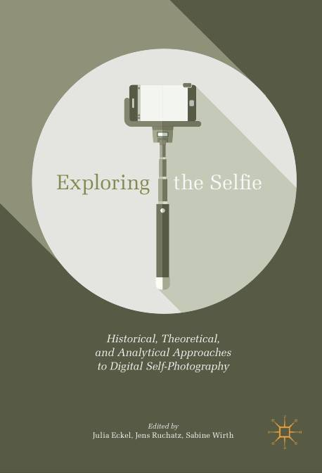 Exploring the Selfie: Historical, Theoretical, and Analytical Approaches to Digital Self-Photography (Repost)