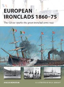 European Ironclads 1860-75: The Gloire sparks the great ironclad arms race (Osprey New Vanguard 269)