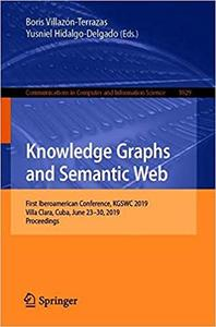 Knowledge Graphs and Semantic Web: First Iberoamerican Conference, KGSWC 2019, Villa Clara, Cuba, June 23-30, 2019, Proc