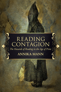 Reading Contagion : The Hazards of Reading in the Age of Print