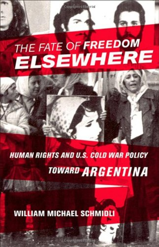 The Fate of Freedom Elsewhere: Human Rights and U.S. Cold War Policy toward Argentina (repost)