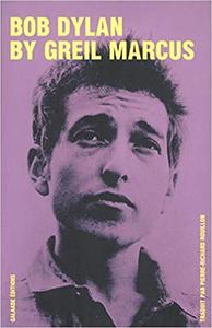 Bob Dylan by Greil Marcus - Greil Marcus