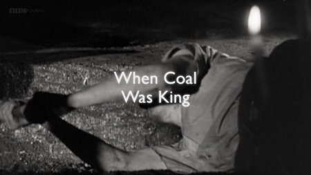 BBC - Time Shift: When Coal Was King (2013)