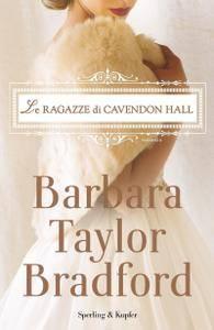 Barbara Taylor Bradford - Le ragazze di Cavendon Hall