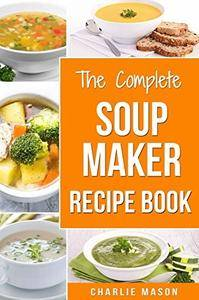 The Complete Soup Maker Recipe Book