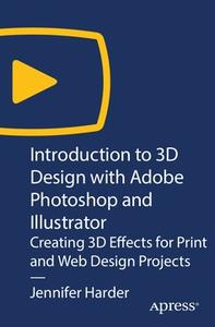 Introduction to 3D Design with Adobe Photoshop and Illustrator: Creating 3D Effects for Print and Web Design Projects