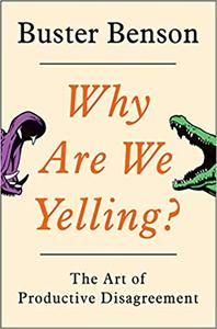 Why Are We Yelling?: The Art of Productive Disagreement