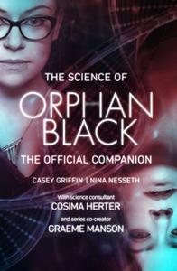 «The Science of Orphan Black» by Nina Nesseth,Cosima Herter,Casey Griffin,Graeme Manson