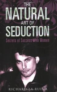 The Natural Art of Seduction by Richard La Ruina