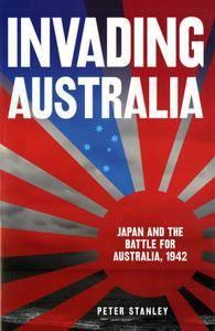 Invading Australia: Japan And The Battle For Australia, 1942