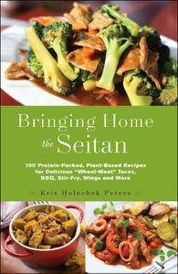 "Bringing Home the Seitan: 100 Protein-Packed, Plant-Based Recipes for Delicious ""Wheat-Meat"" Tacos, BBQ, Stir-Fry, Wings and..."