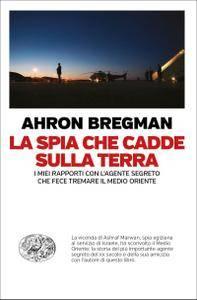 Ahron Bregman - La spia che cadde sulla terra