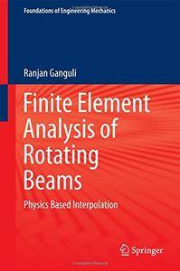 Finite Element Analysis of Rotating Beams: Physics Based Interpolation (Foundations of Engineering Mechanics) [Repost]