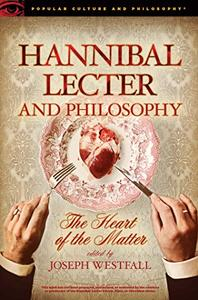 Hannibal Lecter and Philosophy: The Heart of the Matter
