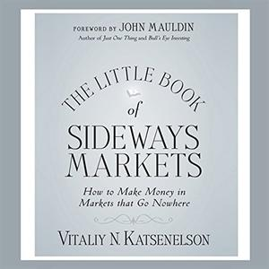 The Little Book of Sideways Markets: How to Make Money in Markets that Go Nowhere [Audiobook]