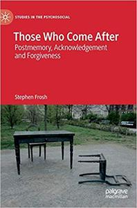 Those Who Come After: Postmemory, Acknowledgement and Forgiveness