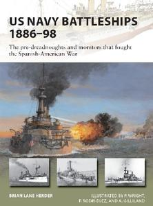 US Navy Battleships 1886-98: The pre-dreadnoughts and monitors that fought the Spanish-American War (Osprey New Vanguard 271)