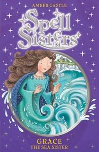 «Spell Sisters: Grace the Sea Sister» by Amber Castle