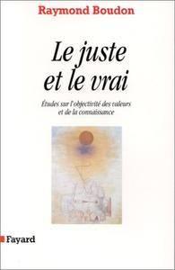 """Raymond Boudon, """"Le juste et le vrai : Etudes sur l'objectivité des valeurs et de la connaissance"""""""