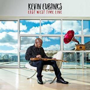 Kevin Eubanks - East West Time Line (2017)