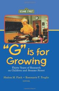 G Is for Growing: Thirty Years of Research on Children and sesame Street (Lea's Communication Series)