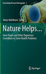 Nature Helps...: How Plants and Other Organisms Contribute to Solve Health Problems