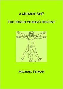 A Mutant Ape? The Origin of Man's Descent (Repost)