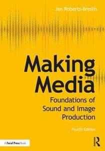 Making Media : Foundations of Sound and Image Production, Fourth Edition