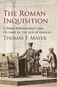 The Roman Inquisition: A Papal Bureaucracy and Its Laws in the Age of Galileo [Repost]