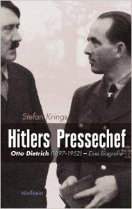 Hitlers Pressechef: Otto Dietrich (1897-1952). Eine Biographie (repost)