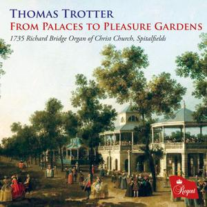 Thomas Trotter - From Palaces to Pleasure Gardens (2019)