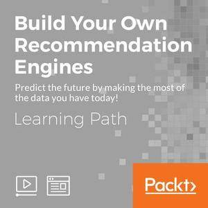 Learning Path: Build Your Own Recommendation Engines