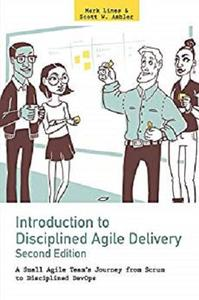 Introduction to Disciplined Agile Delivery 2nd Edition: A Small Agile Team's Journey from Scrum to Disciplined DevOps