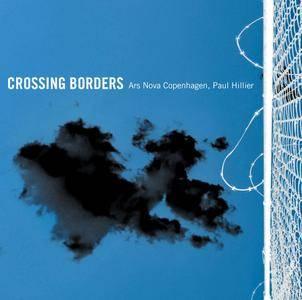 Ars Nova Copenhagen & Paul Hillier - Crossing Borders (2017)