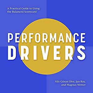 Performance Drivers: A Practical Guide to Using the Balanced Scorecard [Audiobook]