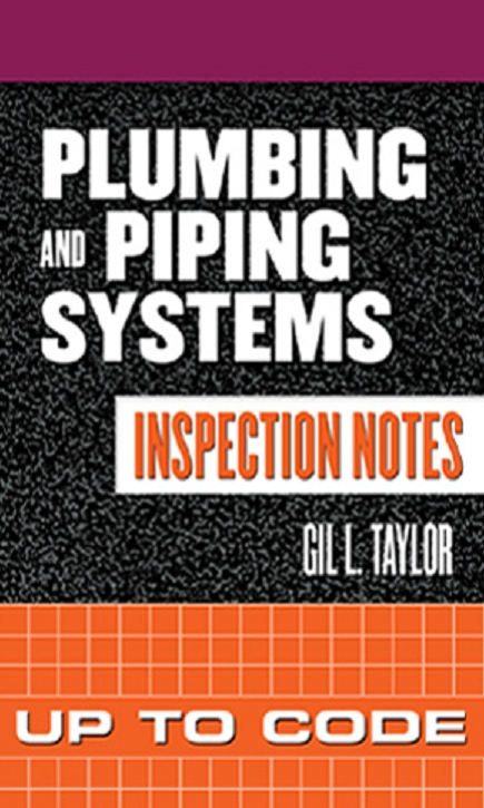 Plumbing and Piping Systems Inspection Notes: Up to Code (repost)