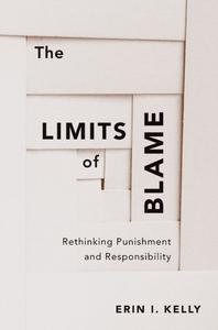 The Limits of Blame Rethinking Punishment and Responsibility