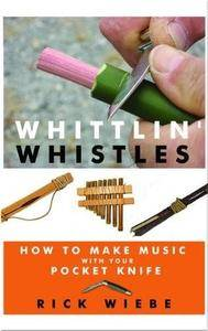 Whittlin' Whistles: How to Make Music with Your Pocket Knife (Repost)