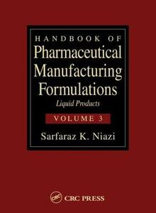 Handbook of Pharmaceutical Manufacturing Formulations Volume 3 of 6: Liquid Products