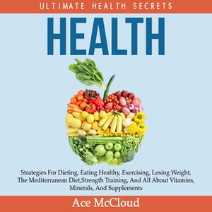 «Health - Ultimate Health Secrets» by Ace McCloud